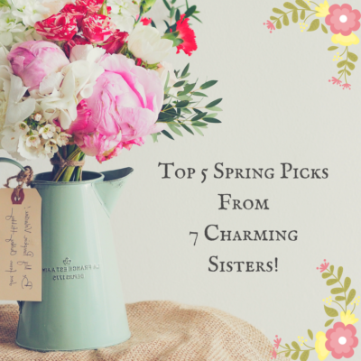 My Top 5 Spring Picks From 7 Charming Sisters!