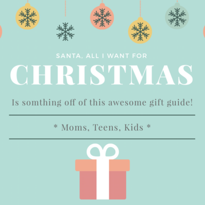Holiday Gift Guide 2017~ Moms, Teens, Kids!