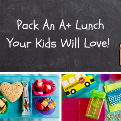 Pack An A+ Lunch Your Kids Will Love!